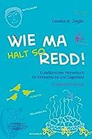Wie ma halt so redd!: Kurpfaelzisches Woerterbuch fuer Einheimische und Zugereiste