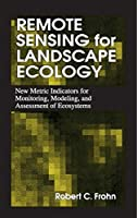 Remote Sensing for Landscape Ecology: New Metric Indicators for Monitoring, Modeling, and Assessment of Ecosystems (Mapping Sciences)