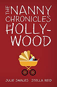 The Nanny Chronicles of Hollywood by [Swales, Julie, Reld, Stella]