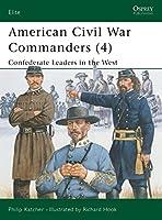 American Civil War Commanders (4): Confederate Leaders in the West (Elite)