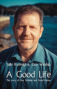 A Good Life: The Story of Guy Winship and Good Return by [Rynveld, Sally, Winship, Guy]