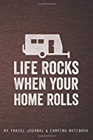 Life Rocks When Your Home Rolls: RV Travel Journal | Travel Journal Diary | RV Caravan Trailer Journey Traveling Log Book | Camping Notebook
