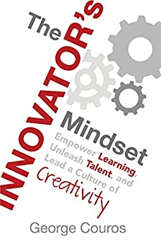 [Couros, George]のThe Innovator's Mindset: Empower Learning, Unleash Talent, and Lead a Culture of Creativity (English Edition)