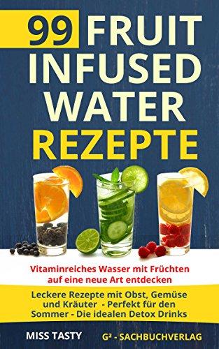 99 Fruit Infused Water Rezepte...