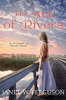 The Art of Rivers: A Coastal Hearts Novel by [Ferguson, Janet W.]
