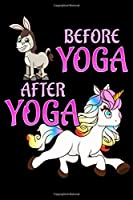 Before Yoga After Yoga: Funny Unicorn Yoga Workout Exercises Organizer Book - Yoga 6 Month Calendar Notebook For Beginners And Advanced