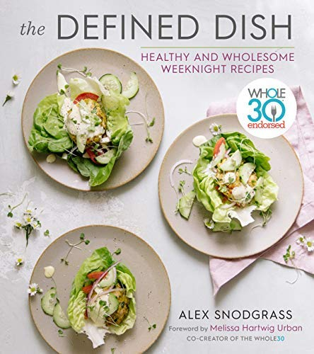 The Defined Dish Wholesome Weeknights: Whole30 Endorsed, 100 Real Food Recipes that Work for Everyday Life (English Edition)