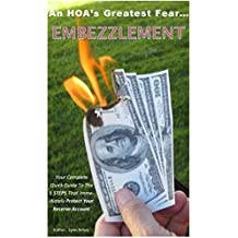 An HOA's Greatest Fear...Embezzlement: The Complete Quick Guide To The 5 Steps That Immediately Protect Your Reserve Account