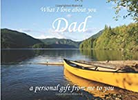 What I love about you Dad, a personal gift from me to you: Canoe/ Kayak/ lake design - Fill in the blank book journal notebook with prompts, ideal present for Father's day/ birthday/ Christmas/anniversary - to daddy from children