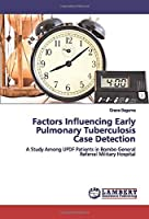 Factors Influencing Early Pulmonary Tuberculosis Case Detection: A Study Among UPDF Patients in Bombo General Referral Military Hospital