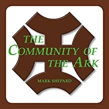 The Community of the Ark: A Visit with Lanza del Vasto, His Fellow Disciples of Mahatma Gandhi, and Their Utopian Community in France (20th Anniversary Edition)