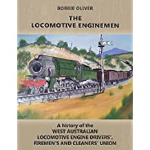 The Locomotive Enginemen: A History of the West Australian Locomotive Engine Drivers', Firemen's and Cleaners' Union