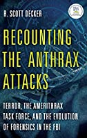 Recounting the Anthrax Attacks: Terror, the Amerithrax Task Force, and the Evolution of Forensics in the FBI