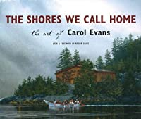 The Shores We Call Home: The Art of Carol Evans (Watercolours)
