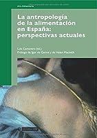 La antropología de la alimentación en España: perspectivas actuales.