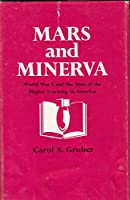 Mars and Minerva: World War I and the Uses of the Higher Learning in America