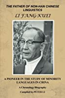 The Father of Non-han Chinese Linguistics Li Fang-kuei: A Pioneer in the Study of Minority Languages in China
