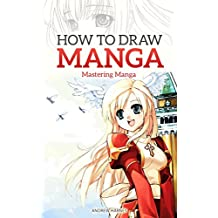 How to Draw Manga: Mastering Manga Drawings (How to Draw Manga Girls, Eyes, Scenes for Beginners) (How to Draw Manga, Mastering Manga Drawings Book 2)