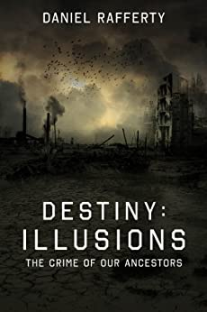 Destiny - Illusions: The Crime Of Our Ancestors by [Rafferty, Daniel]