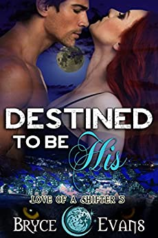 Destined to be His (Love of a Shifter Book 5) by [Evans, Bryce]
