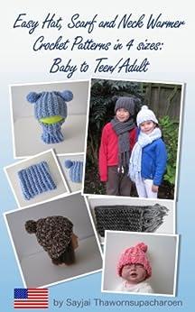 Easy Hat, Scarf and Neck Warmer Crochet Patterns in 4 sizes: Baby to Teen/Adult by [Thawornsupacharoen, Sayjai]