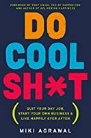 Do Cool Sh*t: Quit Your Day Job, Start Your Own Business, and Live Happily Ever After by Miki Agrawal(2015-01-20)