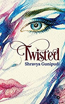 Twisted by [Shravya Gunipudi]
