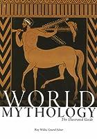 World Mythology: The Illustrated Guide