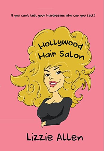 Hollywood Hair Salon: If you can't tell your hairdresser, who can you tell? (English Edition)