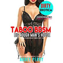 TABOO: BDSM BIG ROUGH MAN'S HOUSE WOMAN'S TAKEN First Time Explicit Sex Story : Hard Older Male & Innocent Younger Female (Untouched Fertile Brats Book 1)
