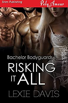 Risking It All [Bachelor Bodyguards 1] (Siren Publishing PolyAmour) by [Davis, Lexie]