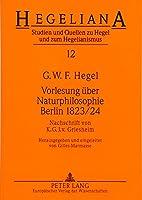 Vorlesung Ueber Naturphilosophie Berlin 1823/24: Nachschrift Von K.G.J. V. Griesheim (Hegeliana)