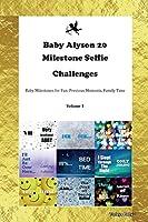 Baby Alyson 20 Milestone Selfie Challenges Baby Milestones for Fun, Precious Moments, Family Time Volume 1