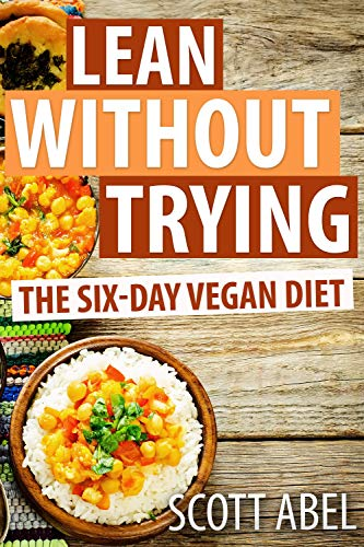 Lean Without Trying: The 6-Day Vegan Diet (English Edition)