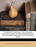 Le Morte D'Arthur: Sir Thomas Malory's Book of King Arthur and of His Noble Knights of the Round Table