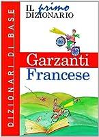Il primo dizionario di francese. Dizionari di base Garzanti