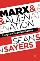 Marx and Alienation: Essays on Hegelian Themes by Sean Sayers(2011-07-12)