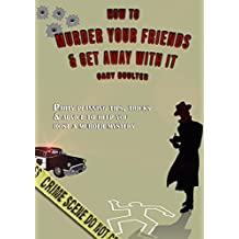 How to murder your friends and get away with it: Party planning tips, tricks & advice to help you host a murder mystery