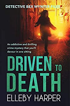 Driven to Death: An addictive and thrilling crime mystery (Detective Bex Wynter Files Book 1) by [Harper, Elleby]