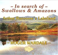 In Search of Swallows and Amazons: Arthur Ransome's Lakeland by Roger Wardale(2006-06-12)