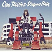 COME TOGETHER / DANCING BABE