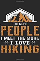 The More People I meet the more I Love Hiking: Best gift for those people who love hiking and to write their hiking memories in Notebook