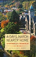 Day's March Nearer Home: Autobiography of J. Graham Miller