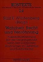 Wahrheit, Recht Und Versoehnung: Auseinandersetzung Mit Der Vergangenheit Nach Den Politischen Umbruechen in Suedafrika Und Deutschland (Kontexte,)