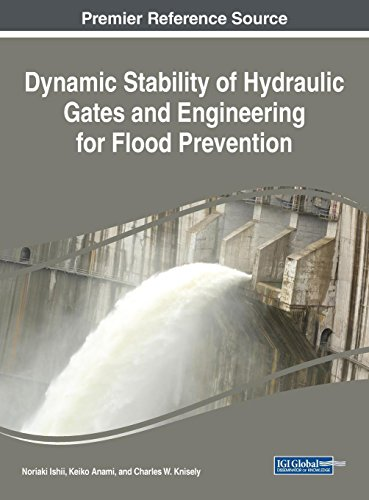 Download Dynamic Stability of Hydraulic Gates and Engineering for Flood Prevention (Advances in Civil and Industrial Engineering) 1522530797