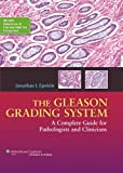 The Gleason Grading System: A Complete Guide for Pathologist and Clinicians