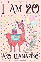 Llama Journal I am 20 and Llamazing: A Happy 20th Birthday Girl Notebook Diary for Girls | Cute Llama Sketchbook Journal for 20 Year Old Kids | Anniversary Gift Ideas for Her