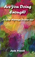 Are You Doing Enough?: ...In Your Marriage, In Your Life!