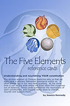[Kennedy, Jessica]のThe Five Elements Reference Cards: Understanding and nourishing YOUR constitution (English Edition)