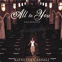 All to You by Kathleen Carnali (2006-12-01)